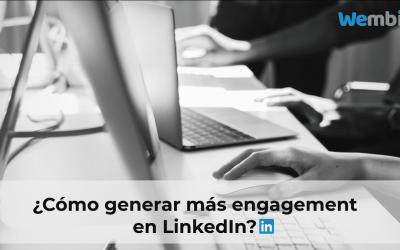 ¿Cómo generar más engagement en LinkedIn?
